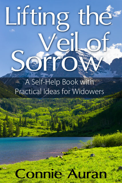Lifting the Veil of Sorrow, A Self-Help Book with Practical Ideas for Widowers, ConnieAuran