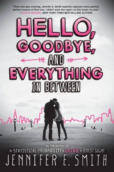 Hello, Goodbye, and Everything in Between, Jennifer E.Smith