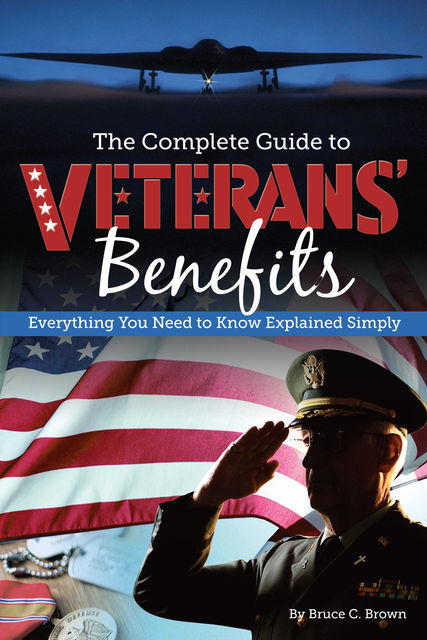 The Complete Guide to Veterans' Benefits, Bruce Brown