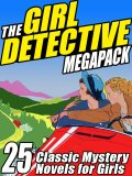 The Girl Detective Megapack, Edith Lavell, Mildred A.Wirt, Cleo F.Garis, Grace May North, Roy Snell