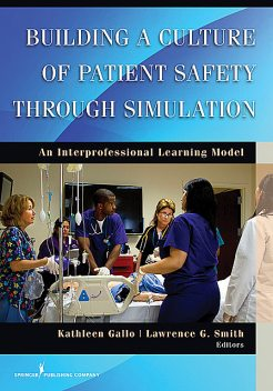 Building a Culture of Patient Safety Through Simulation, Lawrence Smith, Kathleen Gallo