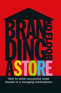 Branding a Store: How to Build Successful Retail Brands in a Changing Marketplace, Ko Floor