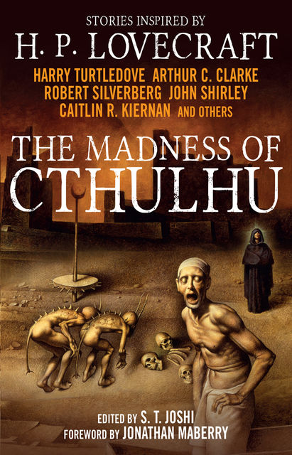 The Madness of Cthulhu Anthology (Volume One), Arthur Clarke, Robert Silverberg, John Shirley, Caitlin R.Kiernan
