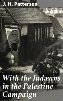 With the Judæans in the Palestine Campaign, J.H.Patterson