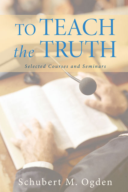 To Teach the Truth, Schubert M. Ogden