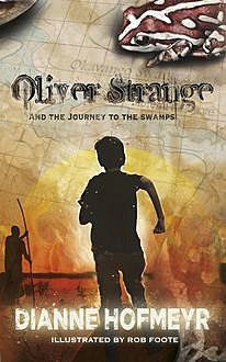 Oliver Strange and the Journey to the Swamps, Dianne Hofmeyr