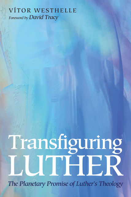 Transfiguring Luther, Vítor Westhelle