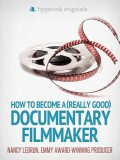 How to Become a (Really Good) Documentary Filmmaker, Nancy LeBrun
