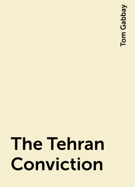 The Tehran Conviction, Tom Gabbay