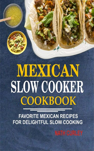 Mexican Slow Cooker Cookbook, Nath Curley