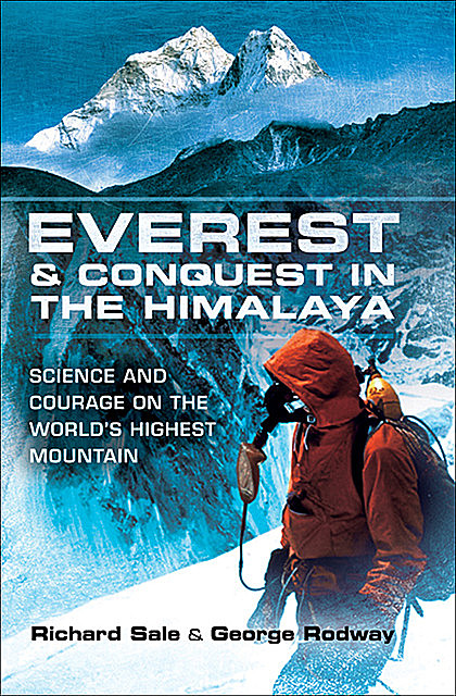 Everest & Conquest in the Himalaya, Richard Sale, George Rodway