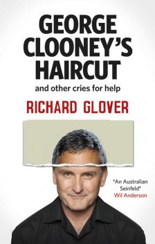 George Clooney's Haircut and Other Cries for Help, Richard Glover
