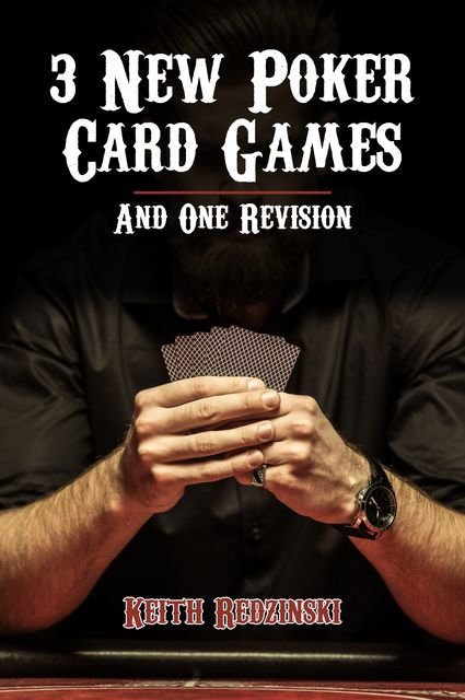 3 New Poker Card Games and 1 Revision, Keith Redzinski