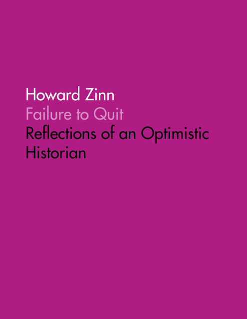 Failure to Quit: Reflections of an Optimistic Historian, Howard Zinn
