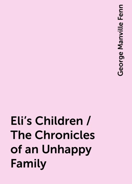 Eli's Children / The Chronicles of an Unhappy Family, George Manville Fenn