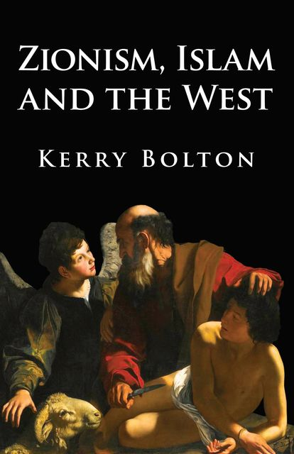 Zionism, Islam and the West, Kerry Bolton