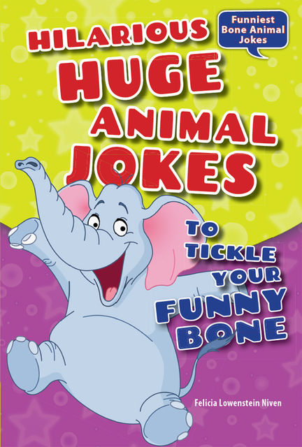 Hilarious Huge Animal Jokes to Tickle Your Funny Bone, Felicia Lowenstein Niven