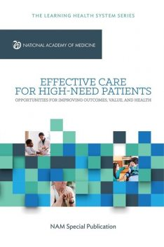 Effective Care for High-Need Patients, Danielle Whicher, Arnold Milstein, Gerald Anderson, Katherine Lewis Apton, Maria Lund Dahlberg, Melinda Abrams, Peter Long