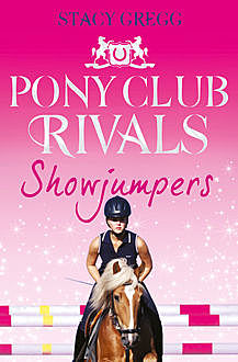 Showjumpers (Pony Club Rivals, Book 2), Stacy Gregg