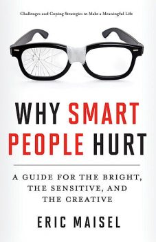 Why Smart People Hurt, Eric Maisel