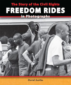 The Story of the Civil Rights Freedom Rides in Photographs, David Aretha