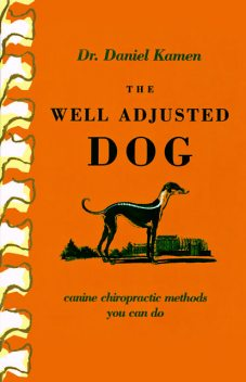 The Well Adjusted Dog: Canine Chiropractic Methods You Can Do, Daniel Kamen