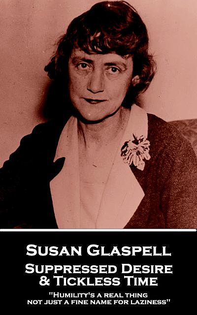 Suppressed Desire & Tickless Tome, Susan Glaspell, George Cram Cook