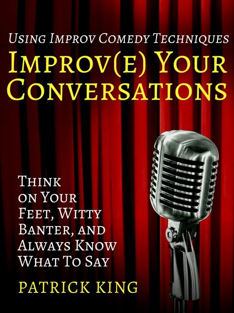 Improve Your Conversations, Patrick King