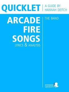 Quicklet on The Best Arcade Fire Songs: Lyrics and Analysis, Hannah Deitch
