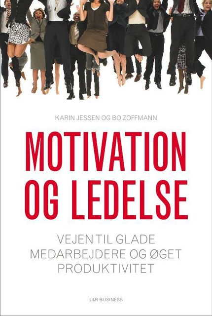 Motivation og ledelse, Bo Zoffmann, Karin Jessen