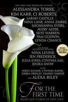 For the First Time: Twenty-One Brand New Stories of First Love, Cynthia Sax, CJ Roberts, Jenika Snow, Sarah Castille, Cynthia Rayne, Alessandra Torre, Alexa Riley, Lynda Chance, Nikki Sloane, Jen Frederick, Nina Lane, Pam Godwin, Anna Zaires, Nina Levine, Skye Warren, Dima Zales, Kim Karr, Tamsen Parker, Julia Sykes, Avery Aster, Debra Presley, Shoshanna Evers