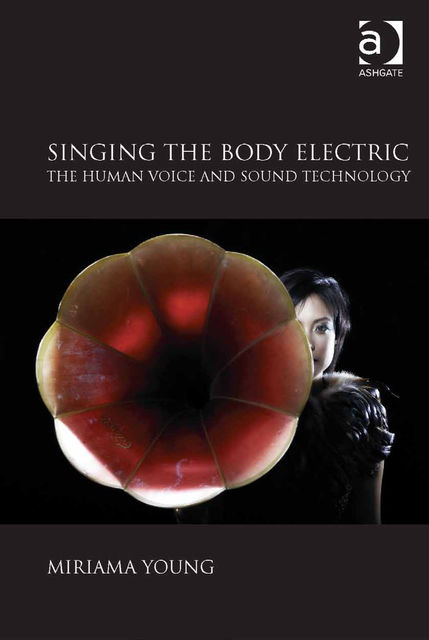 Singing the Body Electric: The Human Voice and Sound Technology, Miriama Young