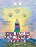 Intuition Applied and Angels Allied: Ascension Implied, Wayne Myers RMT