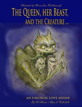 The Queen Her Beast and the Creature: An Unusual Love Affair, Art Abrams, Myra L. Rothschild