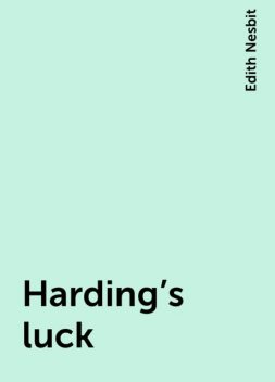 Harding's luck, Edith Nesbit