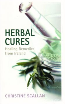 Herbal Cures – Healing Remedies from Ireland, Christine Scallan