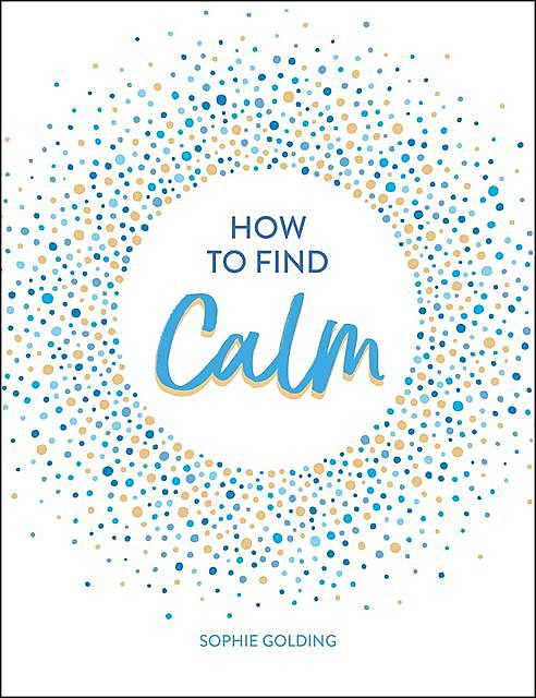 How to Find Calm, Sophie Golding