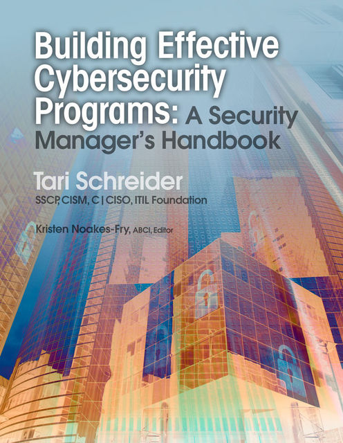 Building Effective Cybersecurity Programs, CISM, C|CISO, ITIL Foundation, SSCP, Tari Schreider