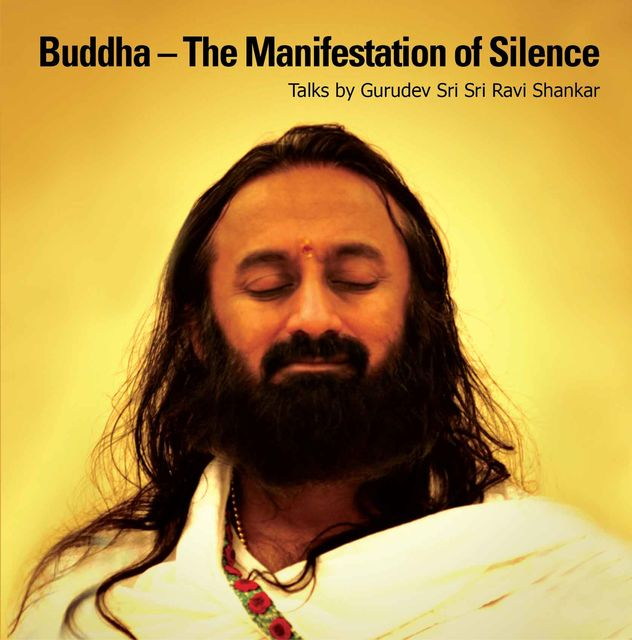 Buddha – The Manifestation of Silence, Gurudev Sri Sri Ravi Shankar