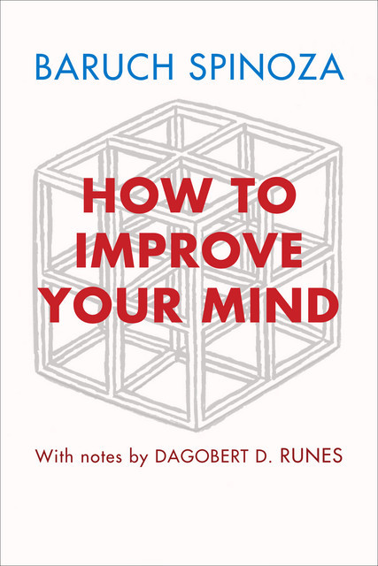 How to Improve Your Mind, Baruch Spinoza