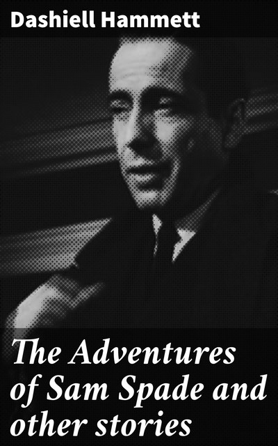 The Adventures of Sam Spade and other stories, Dashiell Hammett