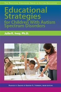 Educational Strategies for Children With Autism Spectrum Disorders, Julie Ivey