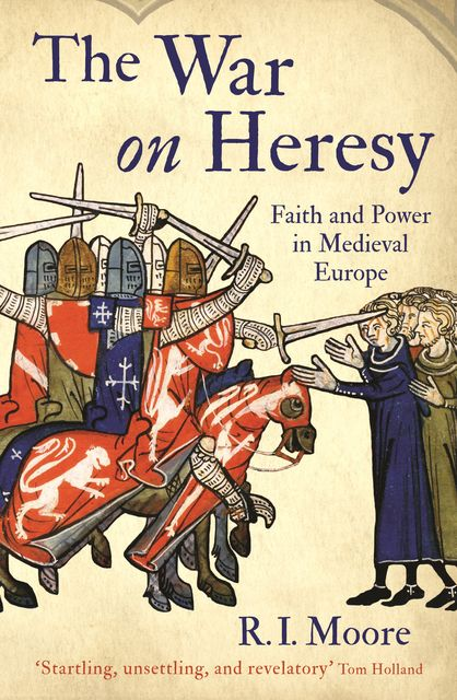 The War On Heresy, R.I.Moore