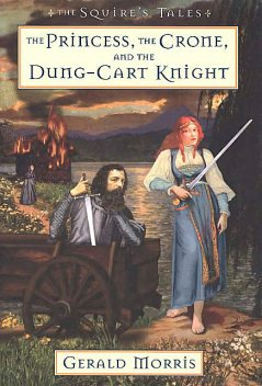 The Princess, the Crone, and the Dung-Cart Knight, Gerald Morris