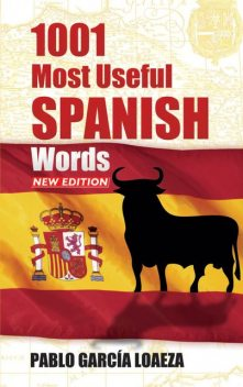 1001 Most Useful Spanish Words NEW EDITION, Pablo Garcia Loaeza