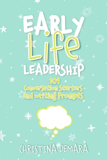 Early Life Leadership, 101 Conversation Starters and Writing Prompts, Christina DeMara