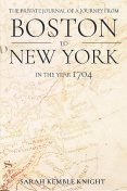The Private Journal of a Journey from Boston to New York in the Year 1704, Sarah Knight