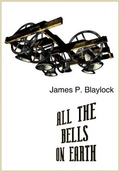 All the Bells on Earth, James Blaylock