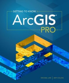 Getting to Know ArcGIS Pro, Amy Collins, Michael Law