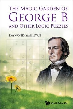 The Magic Garden of George B and Other Logic Puzzles, Raymond Smullyan